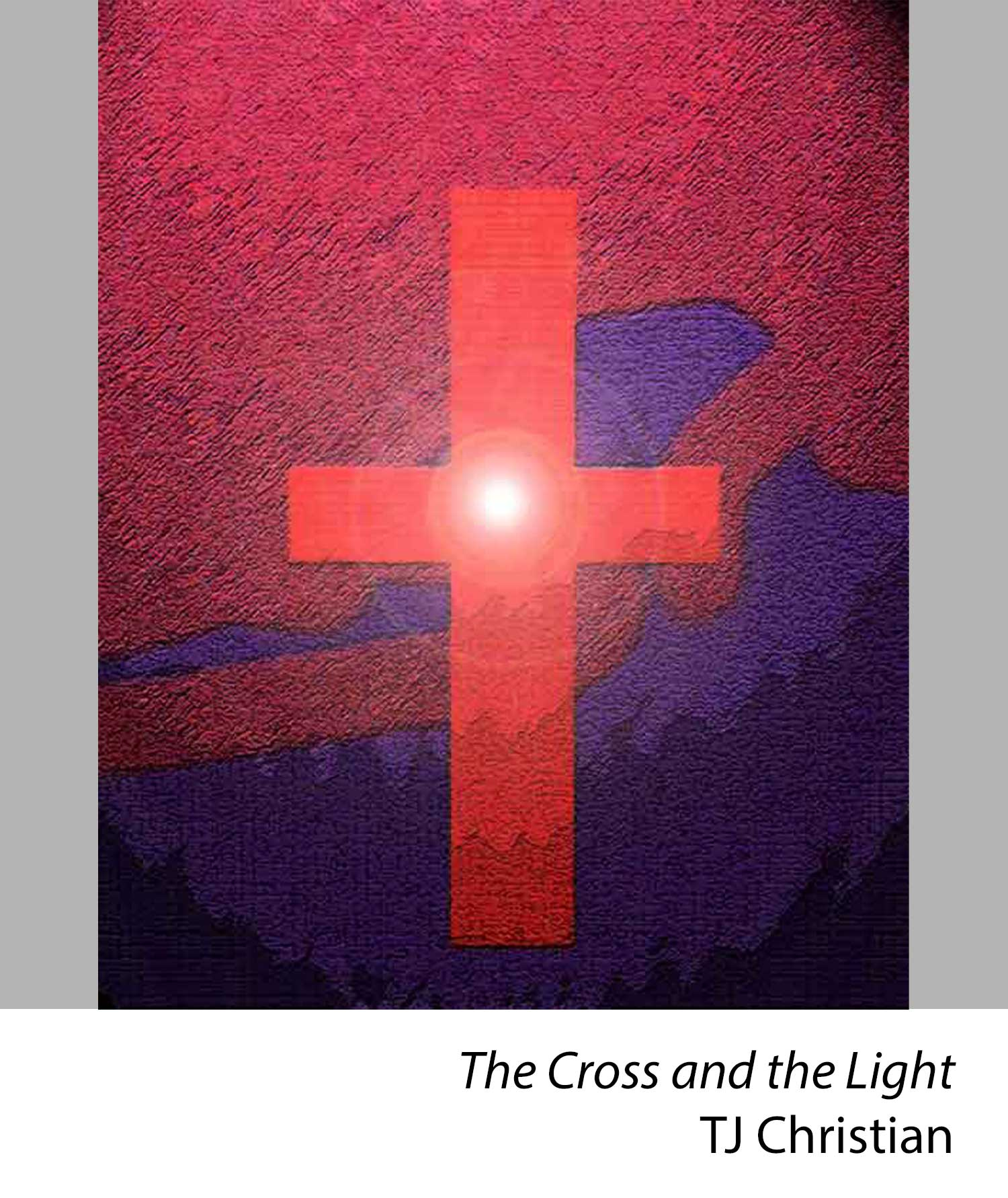 The Cross and the Light by TJ Christian